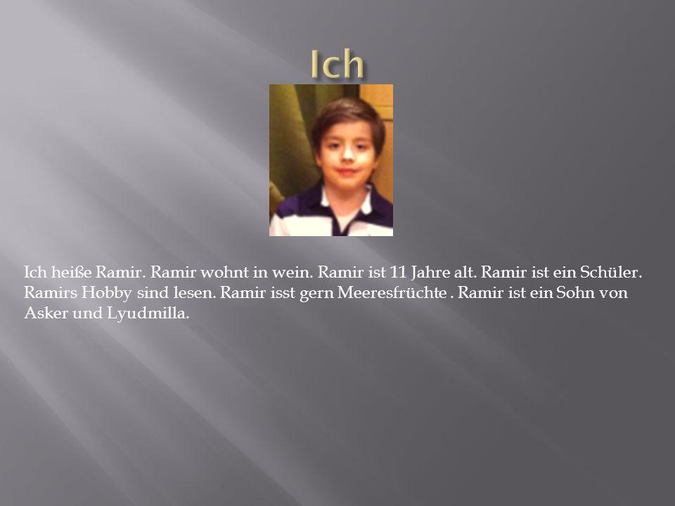 Ich heiße Ramir.Ramir wohnt in wein. Ramir ist 11 Jahre alt.