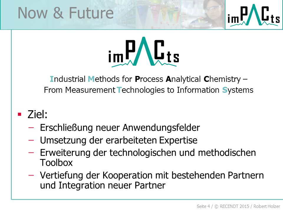 Seite 4 / © RECENDT 2015 / Robert Holzer Industrial Methods for Process Analytical Chemistry – From Measurement Technologies to Information Systems 