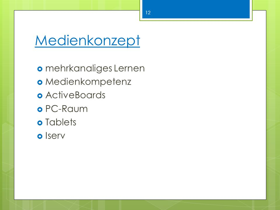 Medienkonzept  mehrkanaliges Lernen  Medienkompetenz  ActiveBoards  PC-Raum  Tablets  Iserv 12