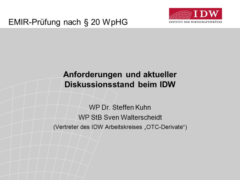 """Anforderungen und aktueller Diskussionsstand beim IDW WP Dr. Steffen Kuhn WP StB Sven Walterscheidt (Vertreter des IDW Arbeitskreises """"OTC-Derivate"""")"""