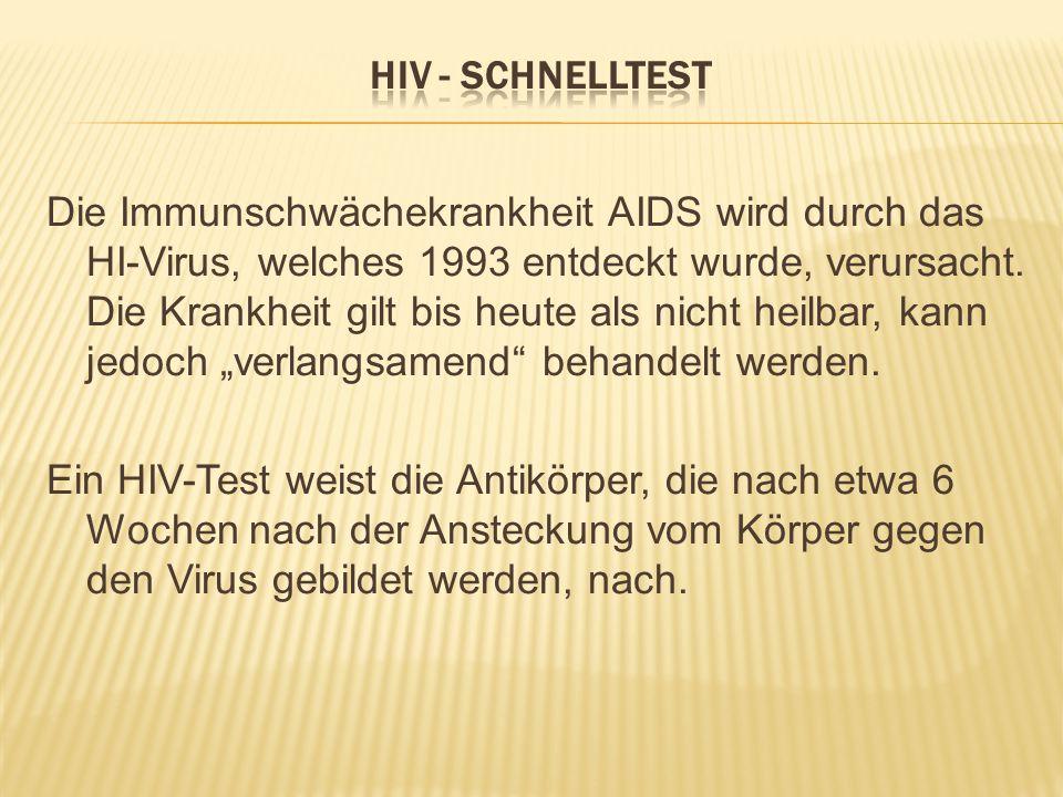Die Immunschwächekrankheit AIDS wird durch das HI-Virus, welches 1993 entdeckt wurde, verursacht.