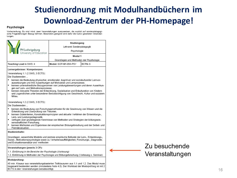 Studienordnung mit Modulhandbüchern im Download-Zentrum der PH-Homepage! Zu besuchende Veranstaltungen 16
