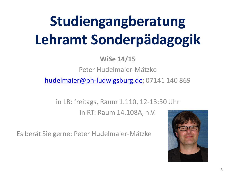 Studiengangberatung Lehramt Sonderpädagogik WiSe 14/15 Peter Hudelmaier-Mätzke hudelmaier@ph-ludwigsburg.dehudelmaier@ph-ludwigsburg.de; 07141 140 869 in LB: freitags, Raum 1.110, 12-13:30 Uhr in RT: Raum 14.108A, n.V.