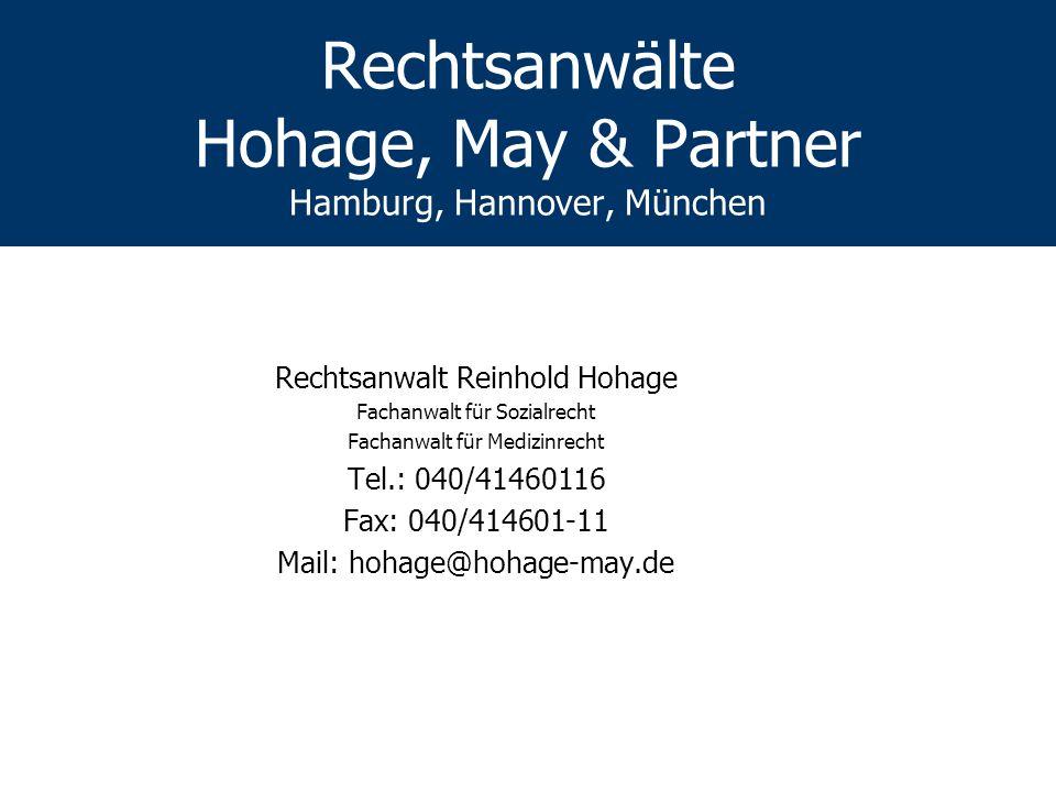 Rechtsanwälte Hohage, May & Partner Hamburg, Hannover, München Rechtsanwalt Reinhold Hohage Fachanwalt für Sozialrecht Fachanwalt für Medizinrecht Tel.: 040/41460116 Fax: 040/414601-11 Mail: hohage@hohage-may.de