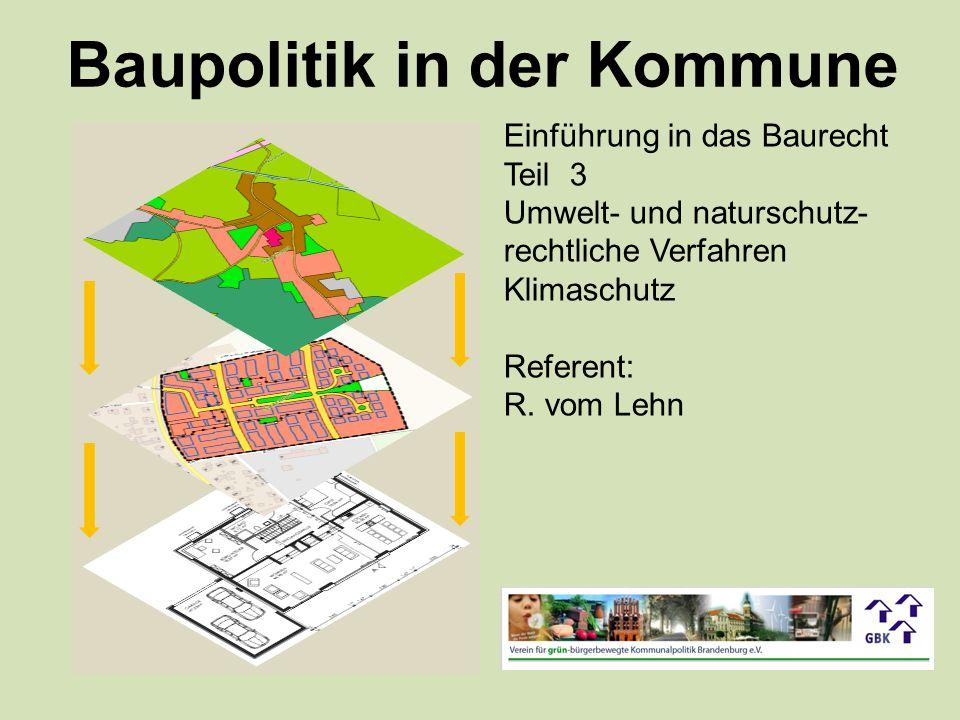 Baupolitik in der Kommune Einführung in das Baurecht Teil 3 Umwelt- und naturschutz- rechtliche Verfahren Klimaschutz Referent: R.