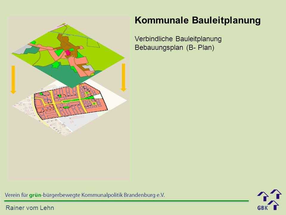 Rainer vom Lehn Kommunale Bauleitplanung Verbindliche Bauleitplanung Bebauungsplan (B- Plan)