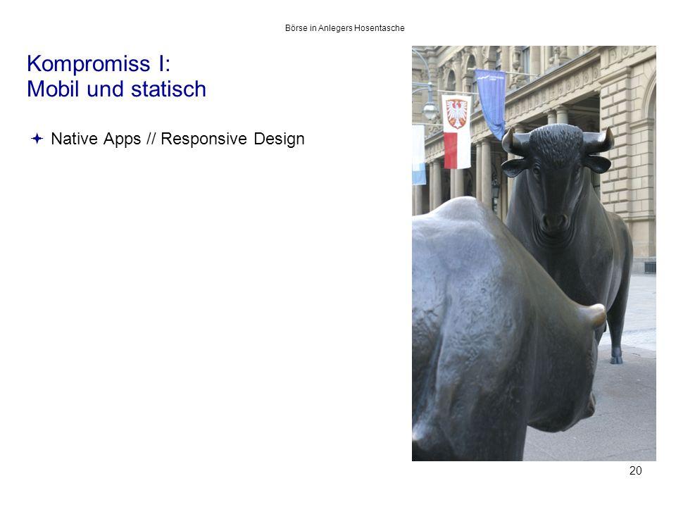 Kompromiss I: Mobil und statisch 20  Native Apps // Responsive Design Börse in Anlegers Hosentasche