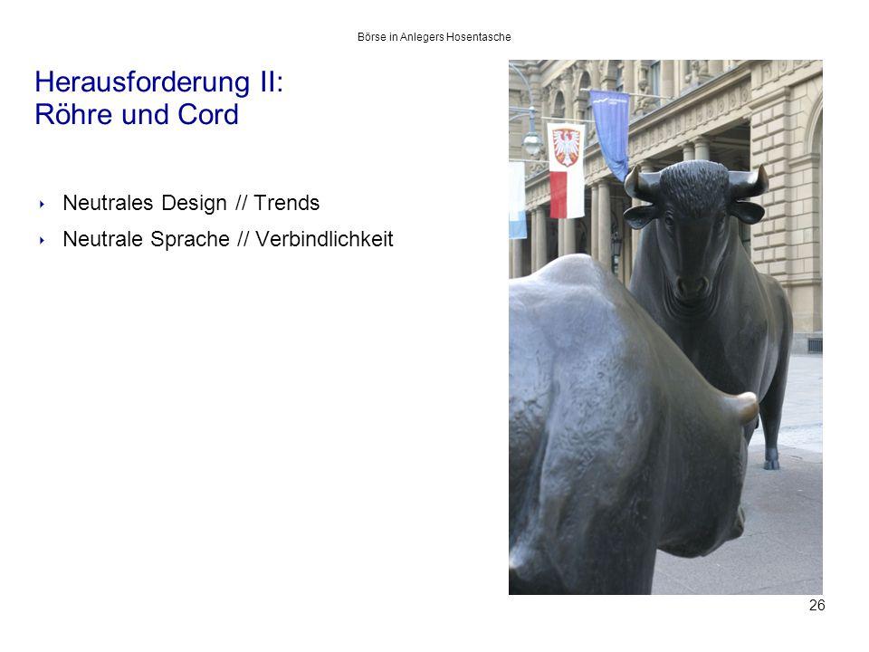 Herausforderung II: Röhre und Cord 26 ‣ Neutrales Design // Trends ‣ Neutrale Sprache // Verbindlichkeit Börse in Anlegers Hosentasche