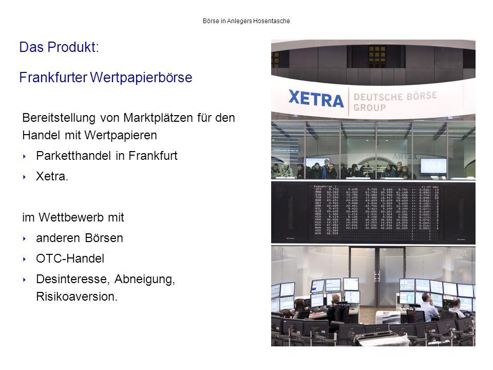 Das Produkt: Frankfurter Wertpapierbörse 6 Bereitstellung von Marktplätzen für den Handel mit Wertpapieren ‣ Parketthandel in Frankfurt ‣ Xetra.