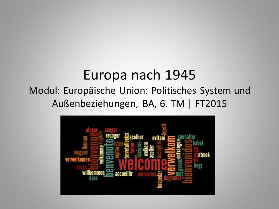 Europa nach 1945 Modul: Europäische Union: Politisches System und Außenbeziehungen, BA, 6. TM | FT2015