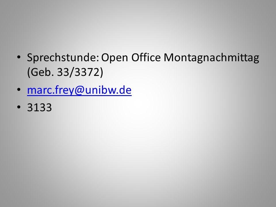 Sprechstunde: Open Office Montagnachmittag (Geb. 33/3372) marc.frey@unibw.de 3133