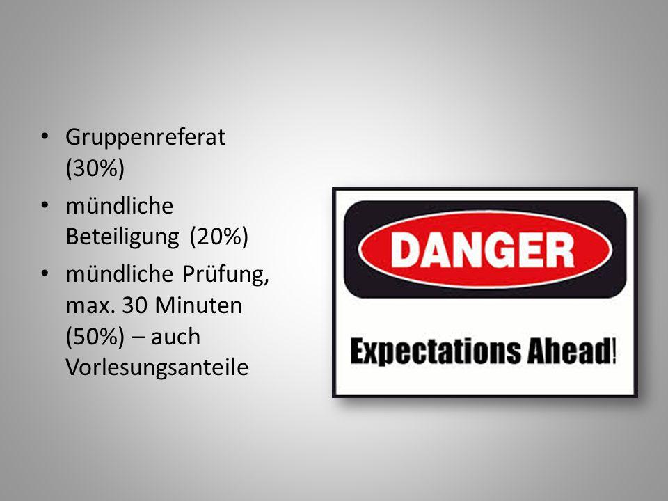 Gruppenreferat (30%) mündliche Beteiligung (20%) mündliche Prüfung, max.