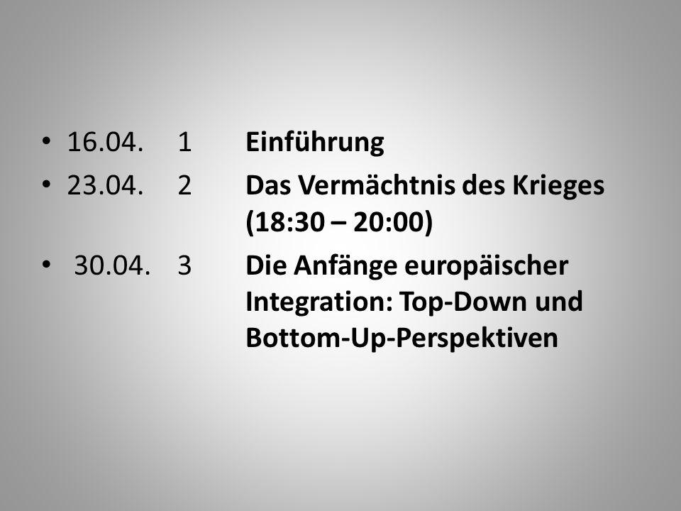 16.04.1Einführung 23.04.2Das Vermächtnis des Krieges (18:30 – 20:00) 30.04.3Die Anfänge europäischer Integration: Top-Down und Bottom-Up-Perspektiven
