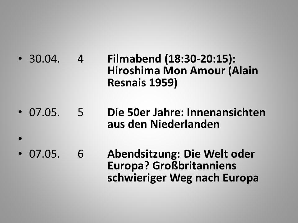 30.04.4Filmabend (18:30-20:15): Hiroshima Mon Amour (Alain Resnais 1959) 07.05.5Die 50er Jahre: Innenansichten aus den Niederlanden 07.05.6Abendsitzung: Die Welt oder Europa.