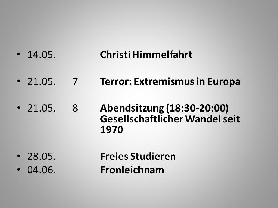 14.05.Christi Himmelfahrt 21.05.7Terror: Extremismus in Europa 21.05.8Abendsitzung (18:30-20:00) Gesellschaftlicher Wandel seit 1970 28.05.Freies Studieren 04.06.Fronleichnam