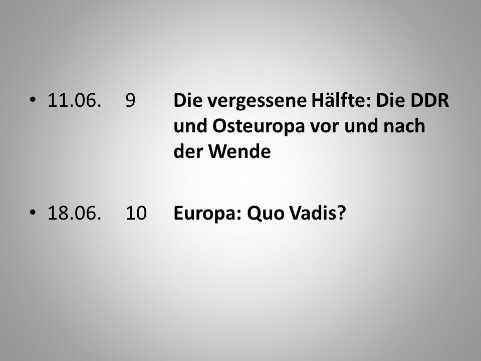 11.06.9Die vergessene Hälfte: Die DDR und Osteuropa vor und nach der Wende 18.06.10Europa: Quo Vadis?