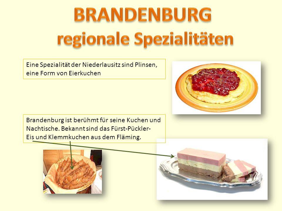 Eine Spezialität der Niederlausitz sind Plinsen, eine Form von Eierkuchen Brandenburg ist berühmt für seine Kuchen und Nachtische. Bekannt sind das Fü