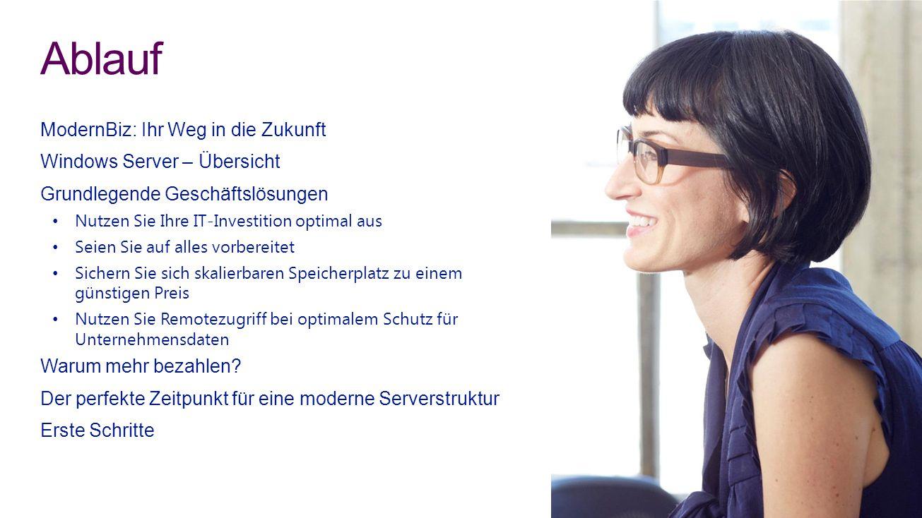 ModernBiz: Ihr Weg in die Zukunft Windows Server – Übersicht Grundlegende Geschäftslösungen Nutzen Sie Ihre IT-Investition optimal aus Seien Sie auf a