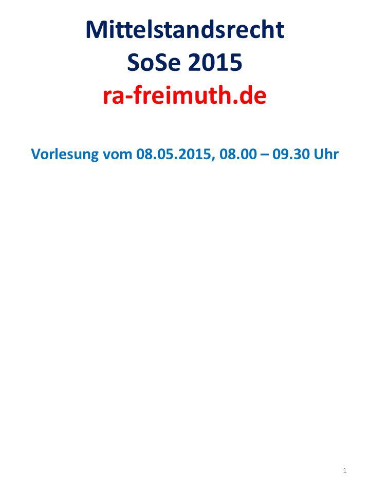 1 Mittelstandsrecht SoSe 2015 ra-freimuth.de Vorlesung vom 08.05.2015, 08.00 – 09.30 Uhr