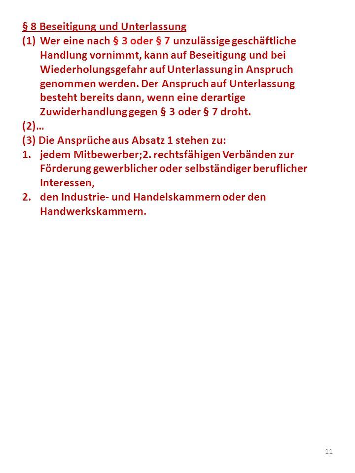 § 8 Beseitigung und Unterlassung (1)Wer eine nach § 3 oder § 7 unzulässige geschäftliche Handlung vornimmt, kann auf Beseitigung und bei Wiederholungsgefahr auf Unterlassung in Anspruch genommen werden.