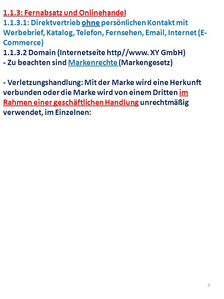 3 1.1.3: Fernabsatz und Onlinehandel ohne 1.1.3.1: Direktvertrieb ohne persönlichen Kontakt mit Werbebrief, Katalog, Telefon, Fernsehen, Email, Internet (E- Commerce) 1.1.3.2 Domain (Internetseite http//www.