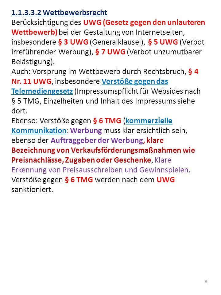 8 1.1.3.3.2 Wettbewerbsrecht Berücksichtigung des UWG (Gesetz gegen den unlauteren Wettbewerb) bei der Gestaltung von Internetseiten, insbesondere § 3 UWG (Generalklausel), § 5 UWG (Verbot irreführender Werbung), § 7 UWG (Verbot unzumutbarer Belästigung).