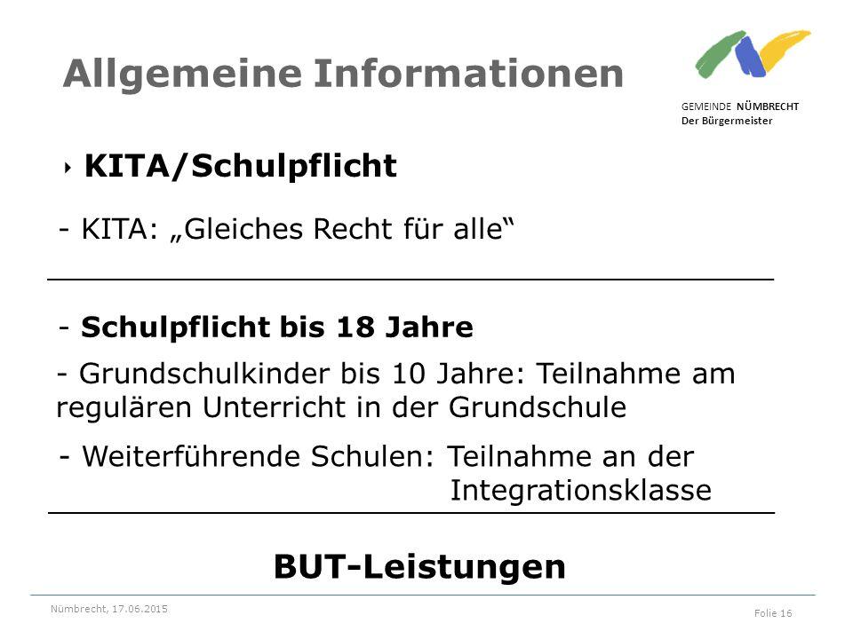 ‣ KITA/Schulpflicht GEMEINDE NÜMBRECHT Der Bürgermeister Nümbrecht, 17.06.2015 Folie 16 Allgemeine Informationen - Schulpflicht bis 18 Jahre - Grundsc