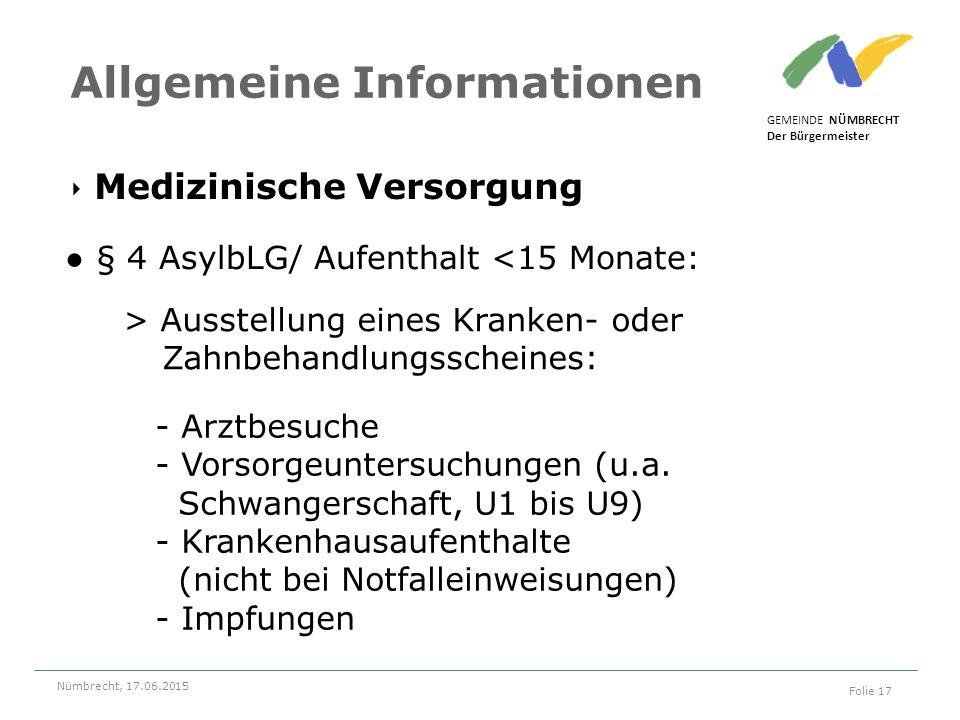 ‣ Medizinische Versorgung GEMEINDE NÜMBRECHT Der Bürgermeister Nümbrecht, 17.06.2015 Folie 17 Allgemeine Informationen ● § 4 AsylbLG/ Aufenthalt <15 M