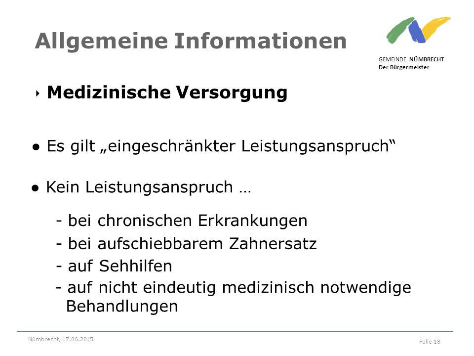 ‣ Medizinische Versorgung GEMEINDE NÜMBRECHT Der Bürgermeister Nümbrecht, 17.06.2015 Folie 18 Allgemeine Informationen ● Kein Leistungsanspruch … - be
