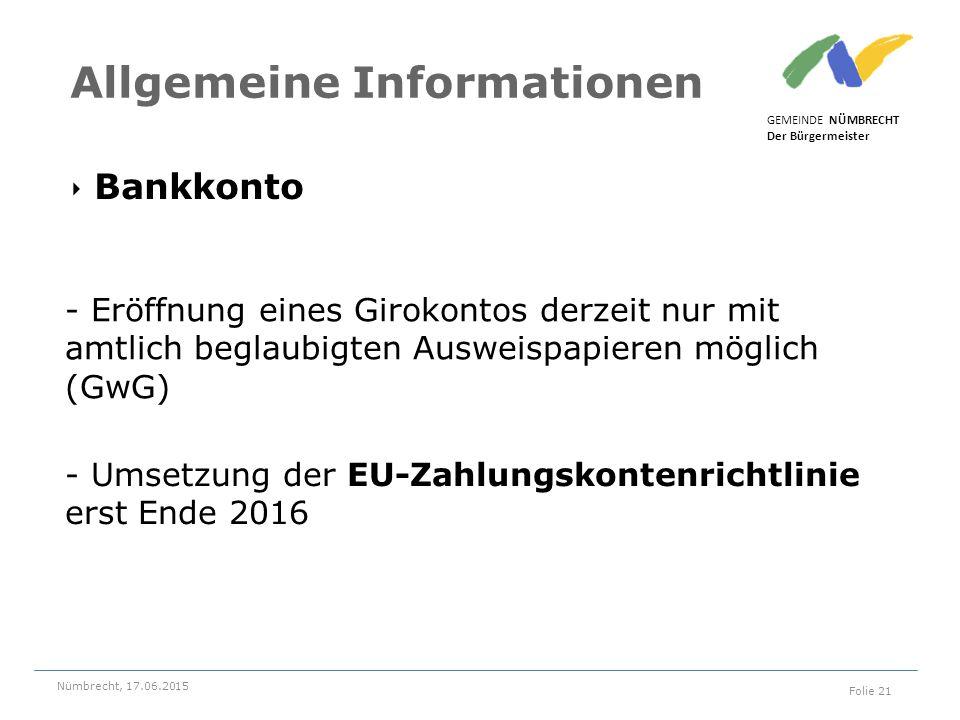 ‣ Bankkonto GEMEINDE NÜMBRECHT Der Bürgermeister Nümbrecht, 17.06.2015 Folie 21 Allgemeine Informationen - Eröffnung eines Girokontos derzeit nur mit amtlich beglaubigten Ausweispapieren möglich (GwG) - Umsetzung der EU-Zahlungskontenrichtlinie erst Ende 2016