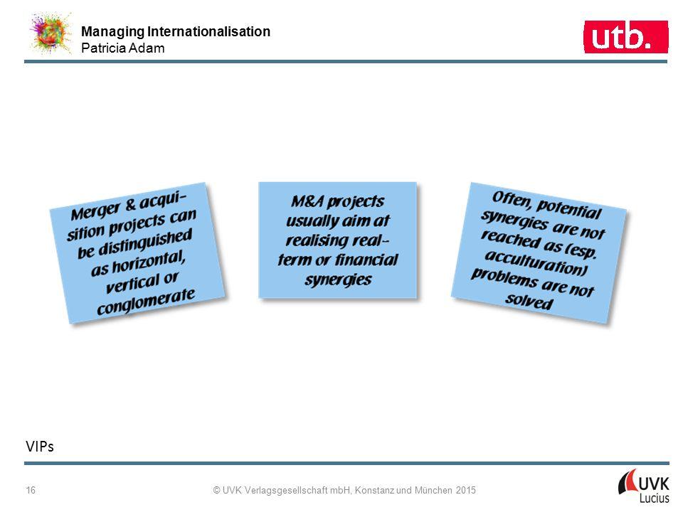 Managing Internationalisation Patricia Adam © UVK Verlagsgesellschaft mbH, Konstanz und München 2015 16 VIPs