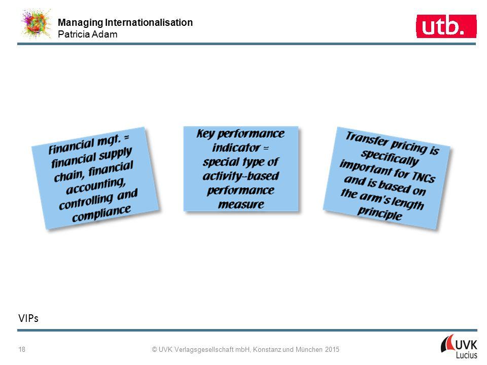 Managing Internationalisation Patricia Adam © UVK Verlagsgesellschaft mbH, Konstanz und München 2015 18 VIPs