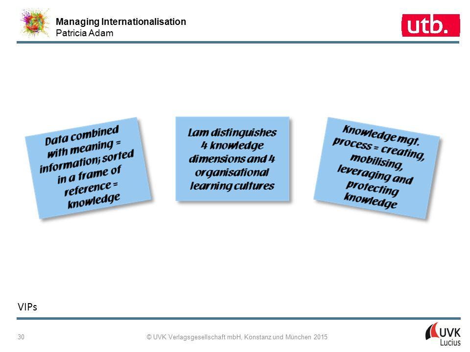 Managing Internationalisation Patricia Adam © UVK Verlagsgesellschaft mbH, Konstanz und München 2015 30 VIPs