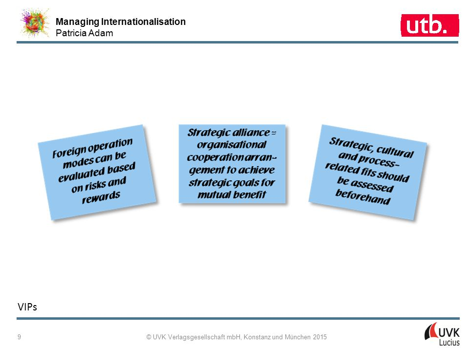 Managing Internationalisation Patricia Adam © UVK Verlagsgesellschaft mbH, Konstanz und München 2015 9 VIPs
