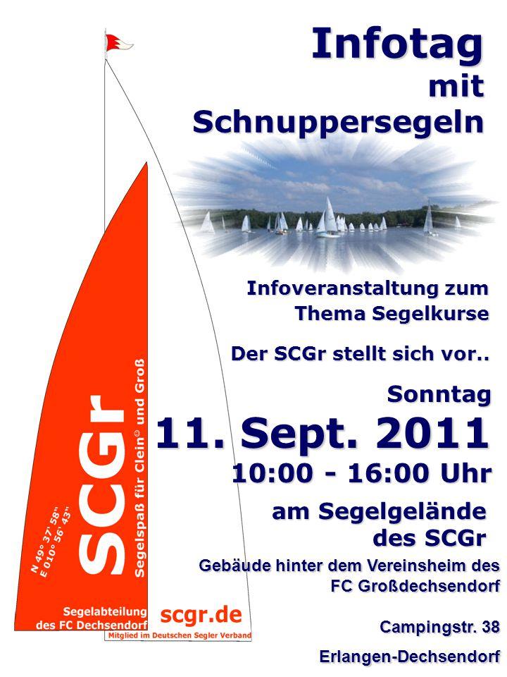 Infoveranstaltung zum Thema Segelkurse Thema Segelkurse Infotag mit Schnuppersegeln Sonntag 11. Sept. 2011 10:00 - 16:00 Uhr am Segelgelände des SCGr