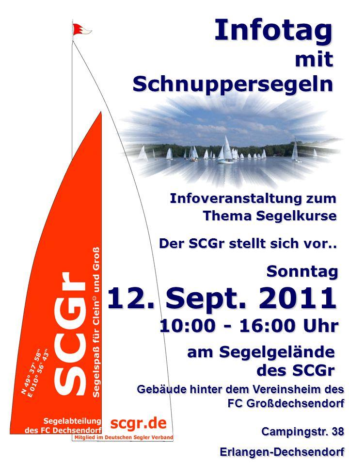 Infoveranstaltung zum Thema Segelkurse Thema Segelkurse Infotag mit Schnuppersegeln Sonntag 12. Sept. 2011 10:00 - 16:00 Uhr am Segelgelände des SCGr