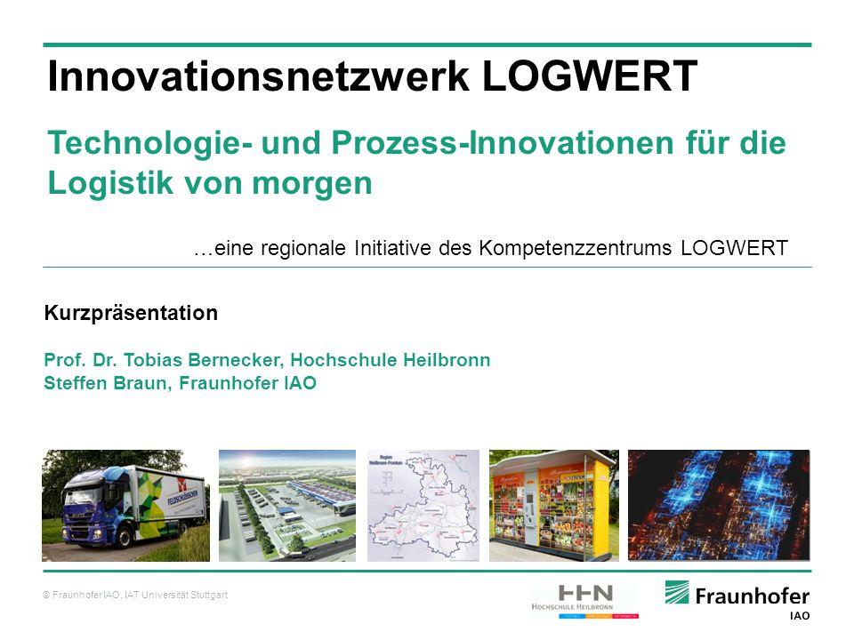 © Fraunhofer IAO, IAT Universität Stuttgart Innovationsnetzwerk LOGWERT Technologie- und Prozess-Innovationen für die Logistik von morgen Kurzpräsenta