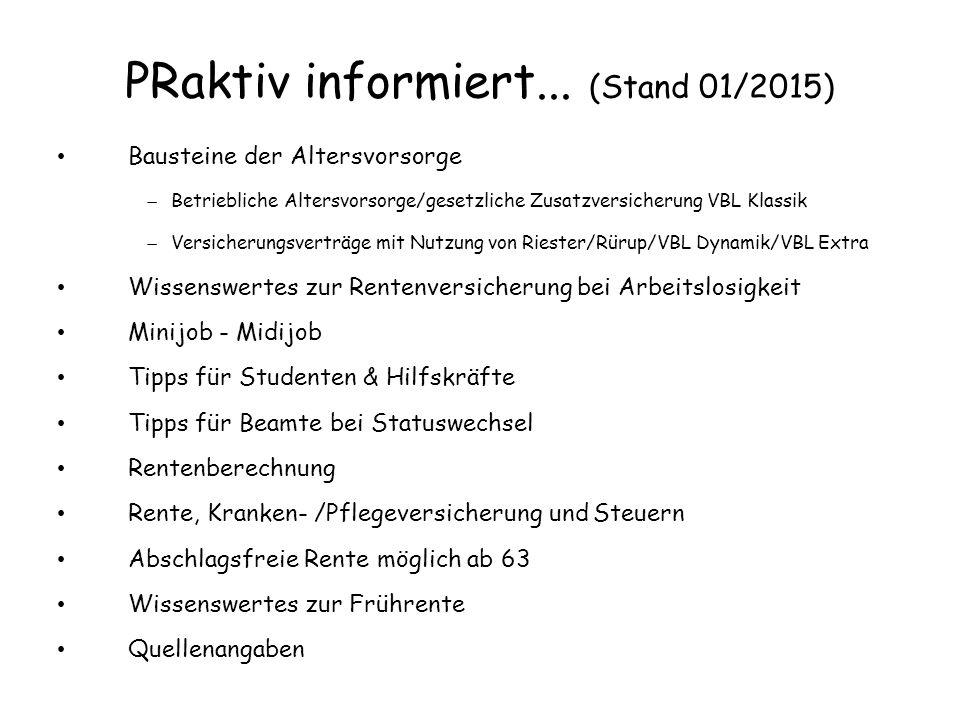 PRaktiv informiert... (Stand 01/2015) Bausteine der Altersvorsorge  Betriebliche Altersvorsorge/gesetzliche Zusatzversicherung VBL Klassik  Versiche