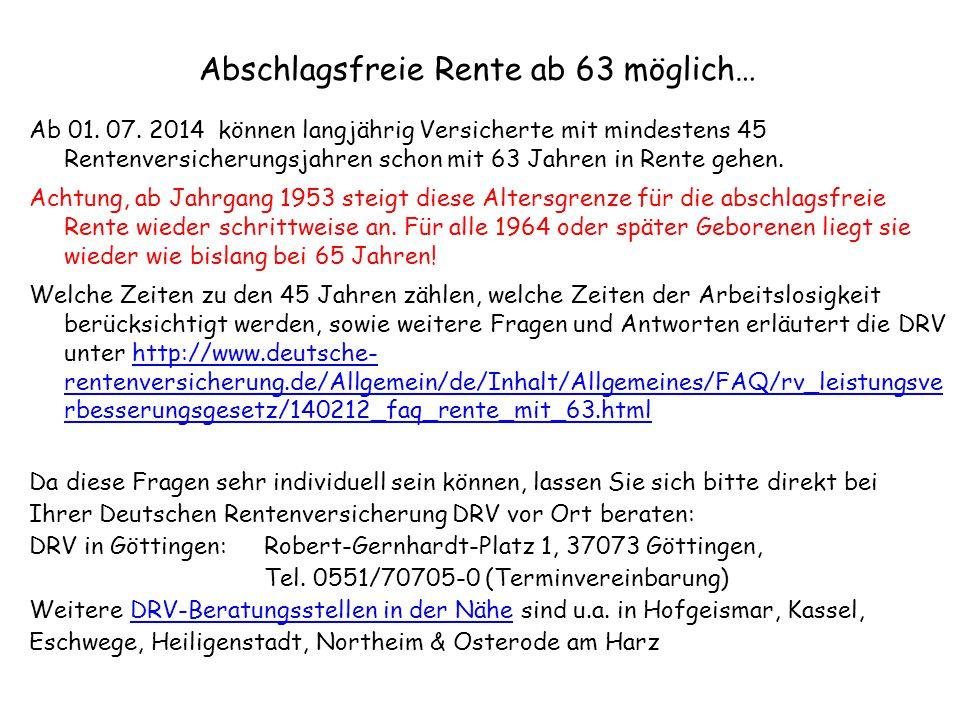 Abschlagsfreie Rente ab 63 möglich… Ab 01. 07. 2014 können langjährig Versicherte mit mindestens 45 Rentenversicherungsjahren schon mit 63 Jahren in R