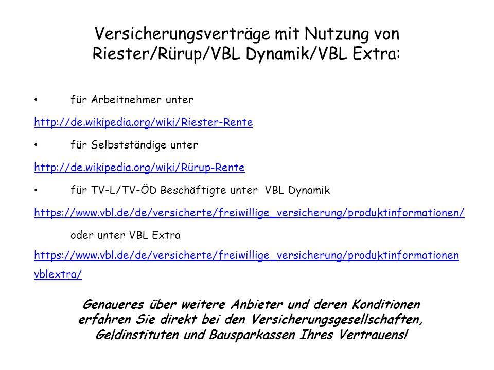 Versicherungsverträge mit Nutzung von Riester/Rürup/VBL Dynamik/VBL Extra: für Arbeitnehmer unter http://de.wikipedia.org/wiki/Riester-Rente für Selbs