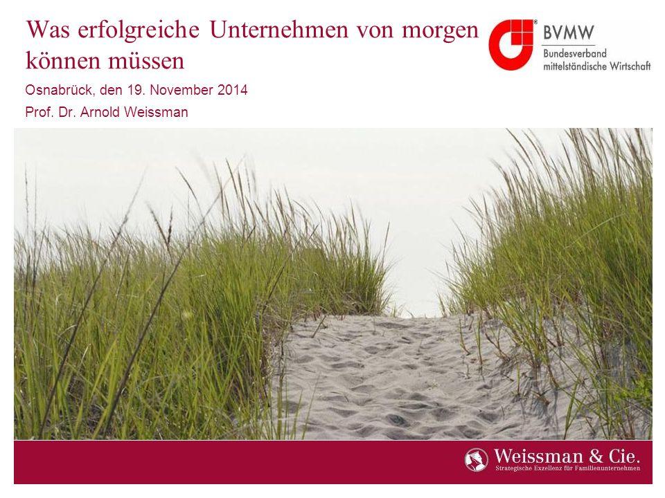 Hier bild einfügen Was erfolgreiche Unternehmen von morgen können müssen Osnabrück, den 19. November 2014 Prof. Dr. Arnold Weissman