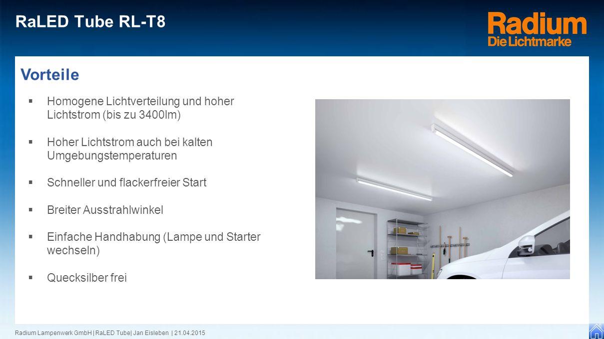 Radium Lampenwerk GmbH | RaLED Tube| Jan Eisleben | 21.04.2015 RaLED Tube RL-T8 Vorteile  Homogene Lichtverteilung und hoher Lichtstrom (bis zu 3400l