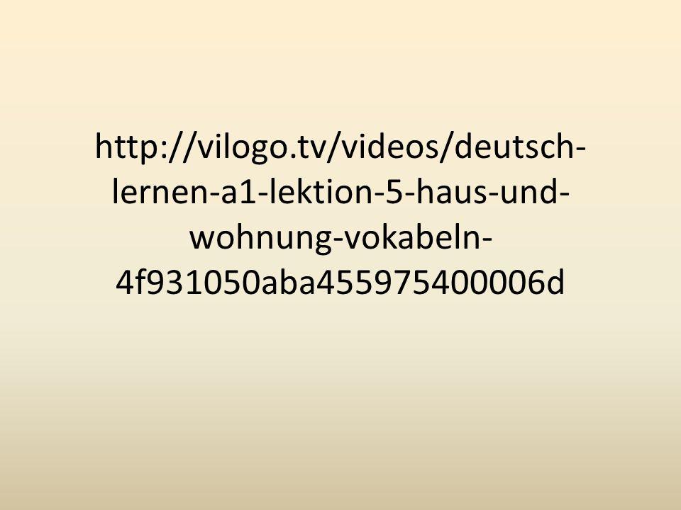 http://vilogo.tv/videos/deutsch- lernen-a1-lektion-5-haus-und- wohnung-vokabeln- 4f931050aba455975400006d