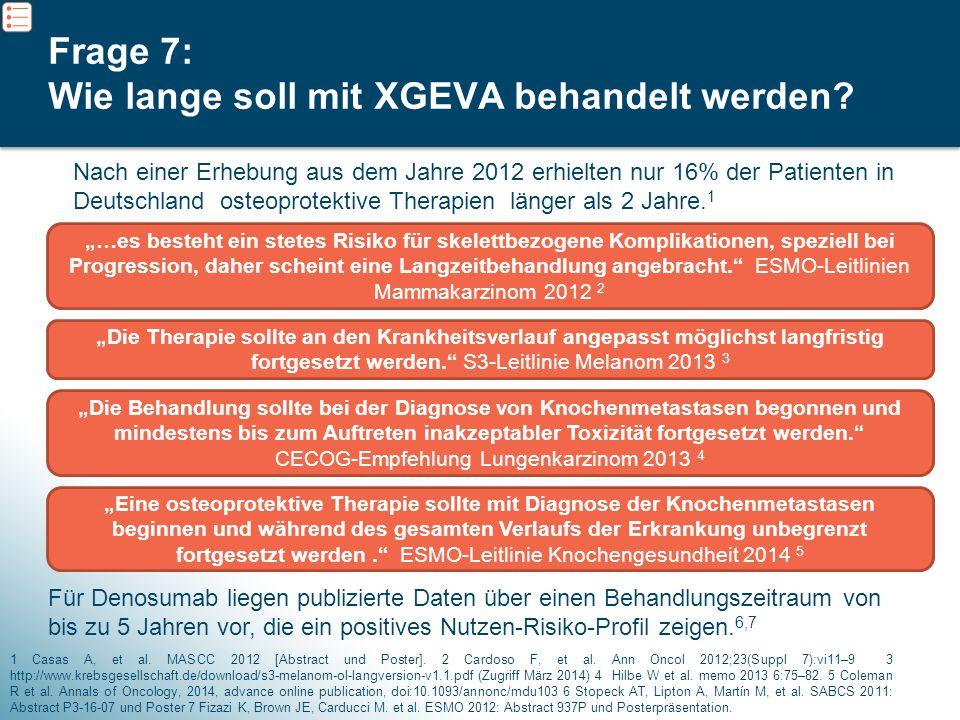 10 Frage 7: Wie lange soll mit XGEVA behandelt werden? 1 Casas A, et al. MASCC 2012 [Abstract und Poster]. 2 Cardoso F, et al. Ann Oncol 2012;23(Suppl