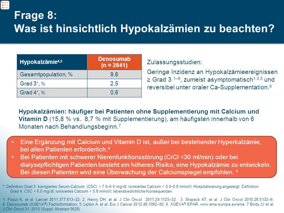 11 Zulassungsstudien: Geringe Inzidenz an Hypokalzämieereignissen ≥ Grad 3 1–6, zumeist asymptomatisch 1,3,5 und reversibel unter oraler Ca-Supplement