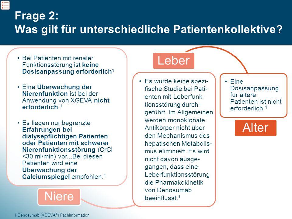 5 Frage 2: Was gilt für unterschiedliche Patientenkollektive? 1 Denosumab (XGEVA ® ) Fachinformation Es wurde keine spezi- fische Studie bei Pati- ent