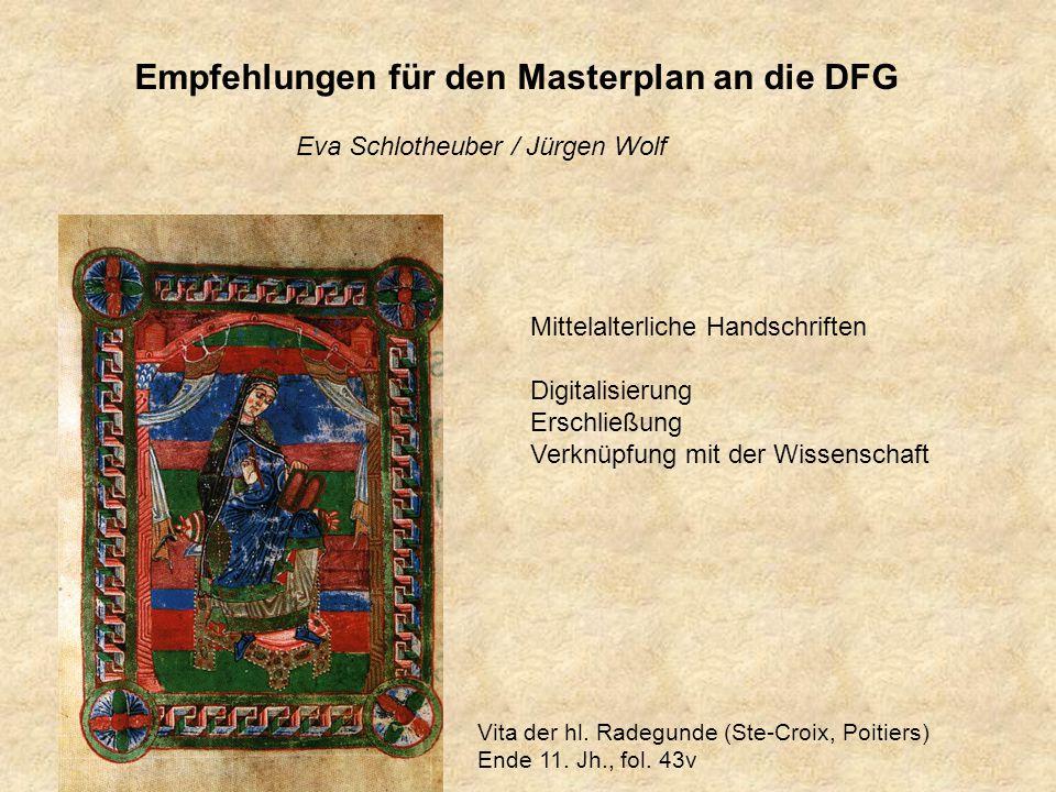 Empfehlungen für den Masterplan an die DFG Eva Schlotheuber / Jürgen Wolf Mittelalterliche Handschriften Digitalisierung Erschließung Verknüpfung mit der Wissenschaft Vita der hl.
