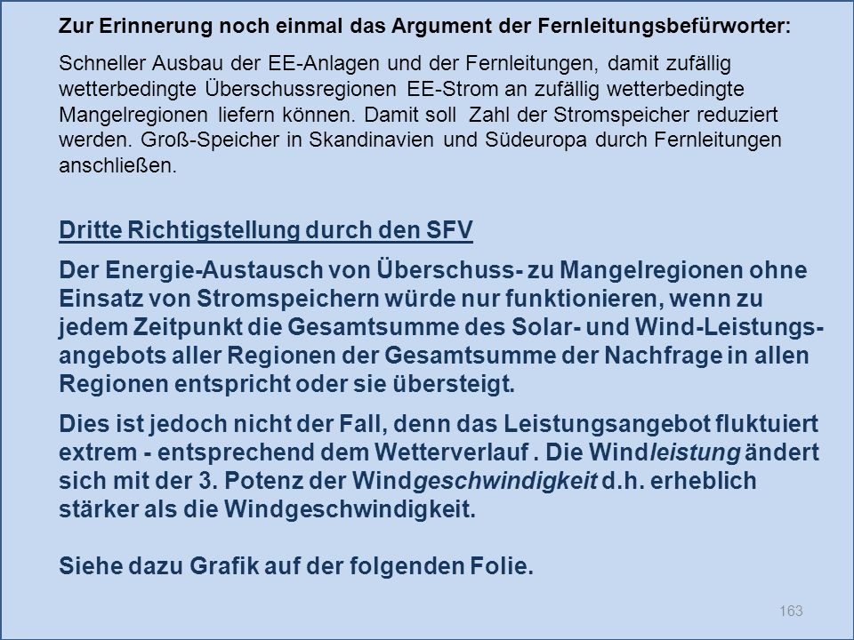163 Dritte Richtigstellung durch den SFV Der Energie-Austausch von Überschuss- zu Mangelregionen ohne Einsatz von Stromspeichern würde nur funktionier