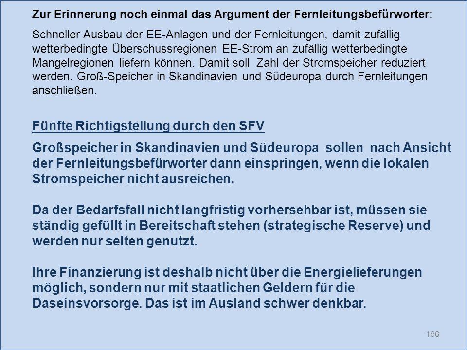 166 Fünfte Richtigstellung durch den SFV Großspeicher in Skandinavien und Südeuropa sollen nach Ansicht der Fernleitungsbefürworter dann einspringen,
