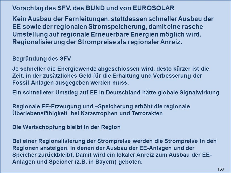 168 Begründung des SFV Je schneller die Energiewende abgeschlossen wird, desto kürzer ist die Zeit, in der zusätzliches Geld für die Erhaltung und Ver